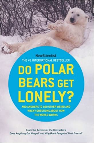 Book Do Polar Bears Get Lonely?: And Answers to 100 Other Weird and Wacky Questions About How the World Works by New Scientist (2009-04-27)