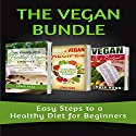 The Vegan Bundle: Easy Steps to a Healthy Diet for Beginners Audiobook by Lewis Haas Narrated by Pam Rossi