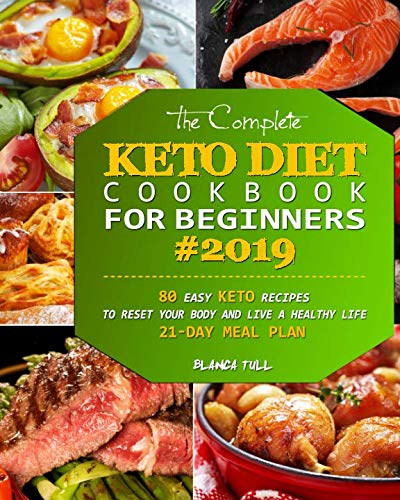 Book cover from The Complete Keto Diet Cookbook For Beginners 2019: 80 Easy Keto Recipes to Reset Your Body and Live a Healthy Life (21-Day Meal Plan) by Blanca Tull