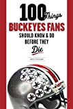 100 Things Buckeyes Fans Should Know & Do Before They Die (100 Things 100 Things) (100 Things...Fans Should Know)
