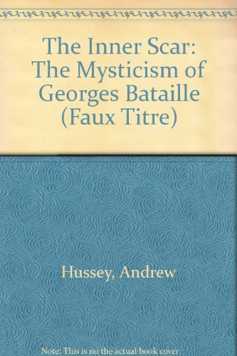 THE INNER SCAR.  The Mysticism of Georges Bataille.  (Faux Titre 189)