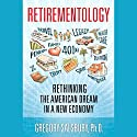 Retirementology: Rethinking the American Dream in a New Economy Audiobook by Gregory Salsbury Narrated by Victor Bevine