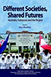 Different Societies, Shared Futures, John Monfries, 9812303871