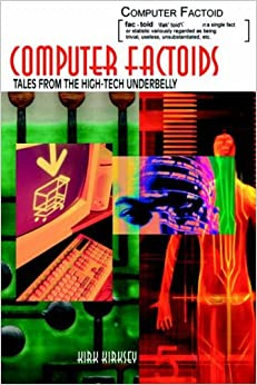 Computer Factoids: Tales from the High-Tech Underbelly by Kirk Kirksey (2005-04-25)
