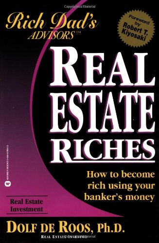 Real Estate Riches: How to Become Rich Using Your Banker's Money (Rich Dad's Advisors) (Best International Real Estate)
