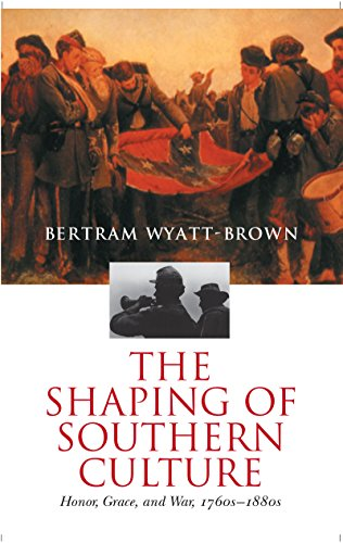 The Shaping of Southern Culture: Honor, Grace, and War, 1760s-1890s