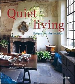 Amazon Com Quiet Living Unique Country Interiors 9789020992021 Swimberghe Piet Books