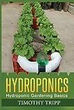 Hydroponics: Hydroponic Gardening Basics, Timothy Tripp, 1490937145