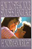 How to Speak Your Spouse's Language, H. Norman Wright, 0800752805