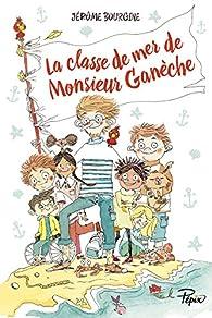 La classe de mer de Monsieur Ganèche par Jérôme Bourgine