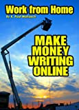 Make Money Writing Online (Work from Home as a Writer Book 1)