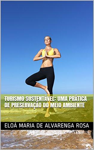 TURISMO SUSTENTÁVEL: UMA PRÁTICA DE PRESERVAÇÃO DO MEIO AMBIENTE (Portuguese Edition)