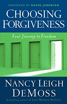 Choosing Forgiveness: Your Journey to Freedom by [DeMoss, Nancy Leigh]