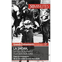 La Shoah, la solution finale à la question juive: Dans la tourmente de la Seconde Guerre mondiale (Grands Événements t. 37) (French Edition)