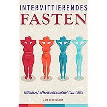 Intermittierendes Fasten Stoffwechsel beschleunigen durch Intervallfasten: Intermittierendes Fasten, Intervallfasten, Kurzzeitfasten (German Edition)
