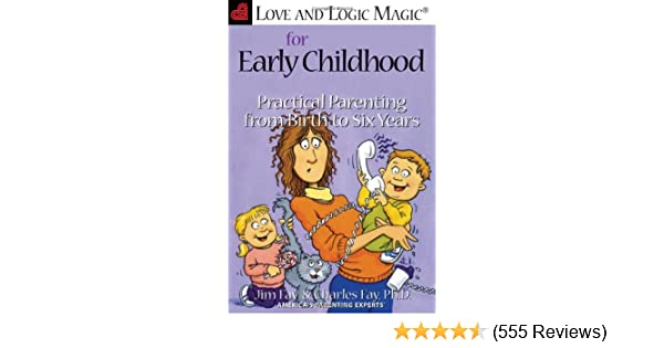 Love And Logic Magic For Early Childhood Practical Parenting From