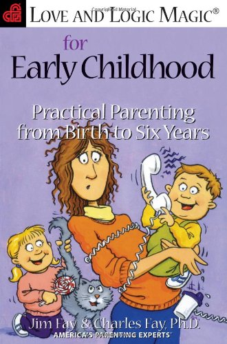 Love and Logic Magic for Early Childhood: Practical Parenting From Birth to Six ()