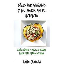 Cómo ser Vegano y no morir en el intento: Guía rápida del veganismo (Spanish Edition)