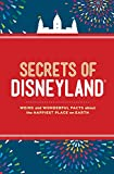 Secrets of Disneyland: Weird and Wonderful Facts about the Happiest Place on Earth