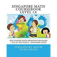 Singapore Math Course Book, Level 1a: The leading math program for Grade 1 to 2 - Singapore Math