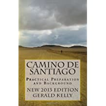 By Mr Gerald Kelly - Camino de Santiago - Practical Preparation and Background: 1