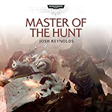 Master of the Hunt: Warhammer 40,000 Audiobook by Josh Reynolds Narrated by Toby Longworth