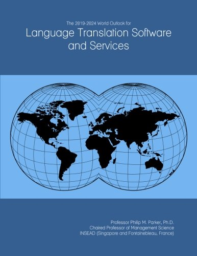 The 2019-2024 World Outlook for Language Translation Software and Services by ICON Group International, Inc.