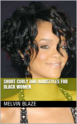 Short Curly Bob Hairstyles For Black Women Kindle Edition