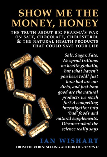 Show Me The Money, Honey: The Truth About Big Pharma's War On Salt, Chocolate, Cholesterol and the Natural Health Products That Could Save Your - Salt Ian