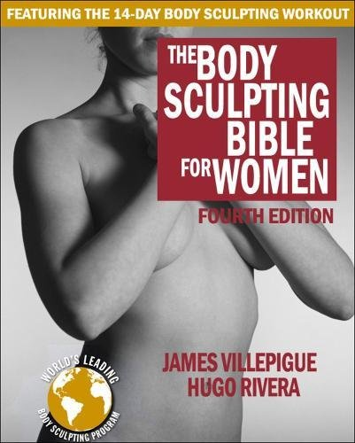 Download The Body Sculpting Bible for Women, Fourth Edition: The Ultimate Women's Body Sculpting Guide Featuring the Best Weight Training Workouts & Nutrition Plans Guaranteed to Help You Get Toned & Burn Fat