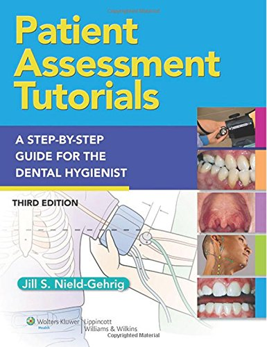 Patient Assessment Tutorials: A Step-By-Step Procedures Guide For The Dental Hygienist