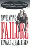 Navigating Failure, Edward J. Balleisen, 0807849162