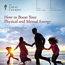 How to Boost Your Physical and Mental Energy Audiobook by Kimberlee Bethany Bonura, The Great Courses Narrated by Kimberlee Bethany Bonura