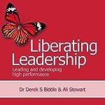 Liberating Leadership: Leading and Developing High Performance | Dr. Derek S. Biddle,Ali Stewart