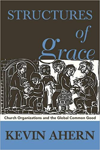 Book Structures of Grace: Catholic Organizations Serving the Global Common Good by Kevin Ahern (2015-06-10)