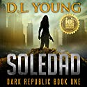 Soledad: Dark Republic: Dark Republic, Book 1 Audiobook by D.L. Young Narrated by Elizabeth Austin