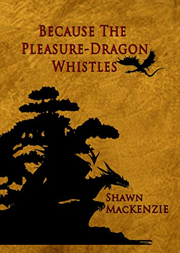 Because the Pleasure-Dragon Whistles by [MacKENZIE, Shawn]