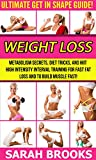 Weight Loss: Ultimate Get In Shape Guide! - Metabolism Secrets, Diet Tricks, And HIIT High Intensity Interval Training For Fast Fat Loss And To Build Muscle ... Mediterranean Diet, Intermittent Fasting)