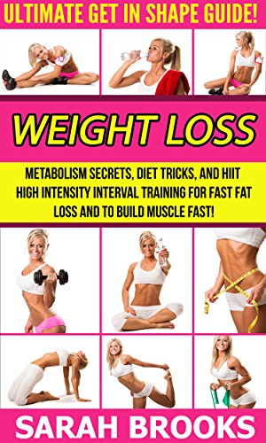 Weight Loss: Ultimate Get In Shape Guide! - Metabolism Secrets, Diet Tricks, And HIIT High Intensity Interval Training For Fast Fat Loss And To Build Muscle Intermittent Fasting (English Edition)