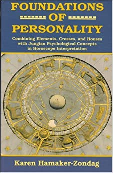 Book Foundations of Personality: Combining Elements, Crosses, and Houses With Jungian Psychological Concepts in Horoscope Interpretation by Karen HamakerZondag (1994-09-01)
