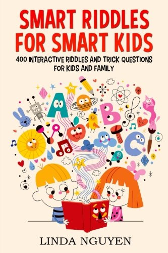 Smart riddles for smart kids: 400 interactive riddles and trick questions for kids and family Paperback – March 29, 2018 Linda Nguyen 1986933431 Games & Puzzles Non-Fiction