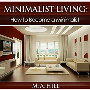 Minimalist Living: How to Become a Minimalist Audiobook