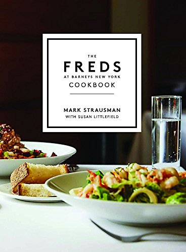 The Freds at Barneys New York Cookbook by Mark Strausman, Susan Littlefield