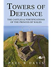 Towers of Defiance: Castles and Fortifications of the Welsh Princes