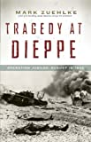 Tragedy at Dieppe, Mark Zuehlke, 1771620161