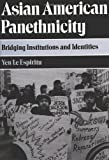 Asian American Panethnicity : Bridging Institutions and Identities, Espiritu, Yen Le, 0877229554