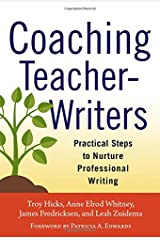 Coaching Teacher-Writers: Practical Steps to Nurture Professional Writing Paperback