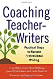 img - for Coaching Teacher-Writers: Practical Steps to Nurture Professional Writing book / textbook / text book