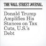 Donald Trump Amplifies His Stances on Tax Cuts, U.S.'s Debt | Richard Rubin