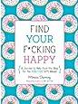 Find Your F*cking Happy (Zen as F*ck Journals)